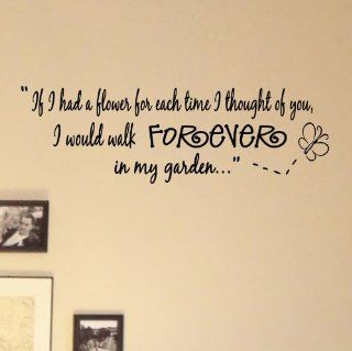 If I had a flower for each time I thought of you, I would walk forever in my garden. Vinyl Wall Decals Quotes Sayings Words Art Decor Lettering Vinyl Wall Art Inspirational Uplifting  Nursery Wall Decor  Baby
