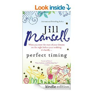 Perfect Timing When you meet the man of your dreams on the night before your wedding, it's hardlyeBook Jill Mansell Kindle Store