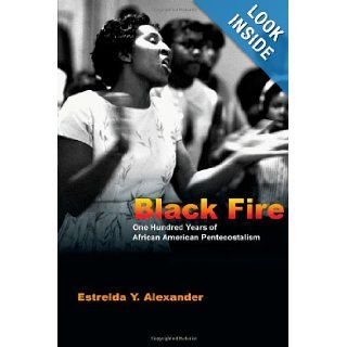 Black Fire One Hundred Years of African American Pentecostalism Estrelda Y. Alexander 9780830825868 Books