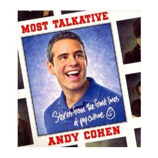 [ [ [ Most Talkative Stories from the Front Lines of Pop Culture [ MOST TALKATIVE STORIES FROM THE FRONT LINES OF POP CULTURE ] By Cohen, Andy ( Author )May 08 2012 Compact Disc Andy Cohen Books
