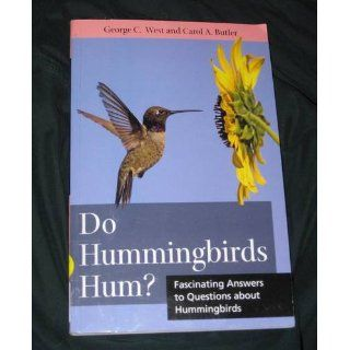 Do Hummingbirds Hum? Fascinating Answers to Questions about Hummingbirds George West, Carol Butler 9780813547381 Books