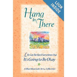 Hang In There Life can be hard sometimes but it's going to be okay (Blue Mountain Arts Collection) Gary Morris 9780883967553 Books