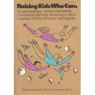 Raising kids who can Use good judgment, assume responsibility, communicate effectively, respect self & others, cooperate, develop self esteem, and enjoy life Betty Lou Bettner, Amy Lew 9780962484148 Books
