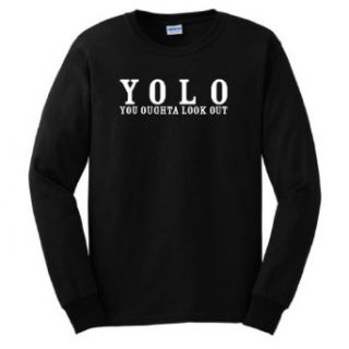 YOLO You Oughta Look Out Long Sleeve T Shirt Clothing