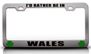 I'D RATHER BE IN WALES Irish Flag Steel Metal License Plate Frame Ch # 76 Automotive