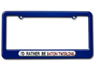 I'd Rather Be Baton Twirling License Plate Tag Frame   Color Blue Automotive