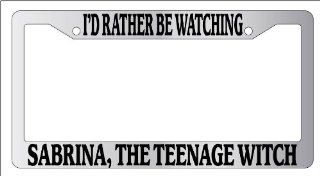 Chrome License Plate Frame I'd Rather Be Watching Sabrina, The Teenage Witch Auto Novelty Accessory Automotive