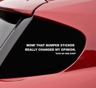 Wow that bumper sticker really changed my opinion funny vinyl decal bumper sticker Automotive
