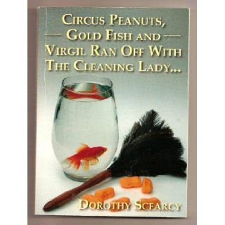Circus Peanuts, Gold Fish And Virgil Ran Off With The Cleaning Lady Dorothy Scearcy Books