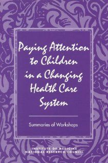 Paying Attention to Children in a Changing Health Care System (9780309055888) Youth, and Families Board on Children, Commission on Behavioral and Social Sciences and Education, Division of Behavioral and Social Sciences and Education, Institute of Medicin