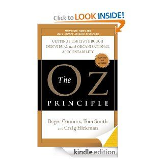 The Oz Principle Getting Results Through Individual and Organizational Accountability eBook Craig Hickman, Tom Smith, Roger Connors Kindle Store
