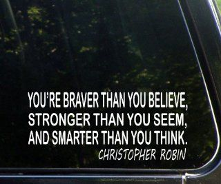 You're Braver Than You Believe, Stronger Than You Seem, And Smarter Than You Think   Christopher Robins   Die Cut (NOT PRINTED) Decal