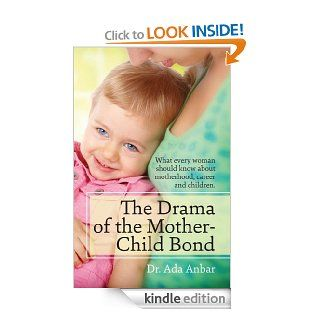 The Drama of the Mother Child Bond What every woman should know about motherhood, career and children. eBook Ada  Anbar Kindle Store